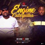 Music:Mr Raw – Engine Caterpillar Ft Zoro