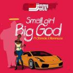 Music: DJ Jimmy Jatt Ft. Olamide & Reminisce – Small Girl, Big God