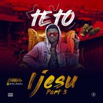 Music: Teto – Ijesu (part 3)