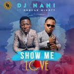 Music: DJ Nani – Show Me Love Ft. Duncan Mighty