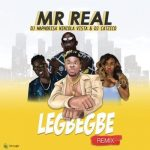 Music: Mr Real Ft. DJ Maphorisa, Niniola, Vista & DJ Catzico – Legbegbe (Remix)