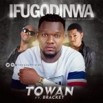 "Music: Towan – ""Ifugodinwa"" Ft. Bracket"