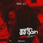 "Music: Okal – ""Wetin We Gain"" (Refix)"