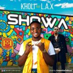 Music: Kholi ft. L.A.X – Showa
