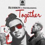 Music: Rudeboy – Together ft. Patoranking