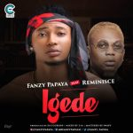 [Music] Fanzy Papaya ft Reminisce – Igede