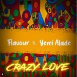 [Music + Video] Flavour ft Yemi Alade – Crazy Love