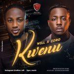 [Music]  Will – Kwenu ft Zoro
