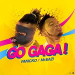 [Music] Fanicko ft Mr Eazi – Go Gaga