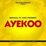 [Music] Medikal ft King Promise – Ayekoo