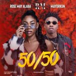 [Music] Rose May Alaba ft Mayorkun – 50/50