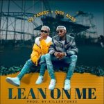 [Music] Dice Ailes ft DJ Yankee – Lean On Me