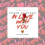 [Music]  Frank Edwards – In Love With You