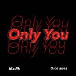 [Music] Madik ft. Dice Ailes – Only You