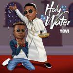 [Music] Yovi Ft Wizkid – Holy water