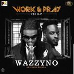 [Music] Wazzyno – Work and Pray feat. 9ice