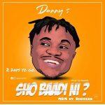 [Music] Danny S – Sho Baadi Ni