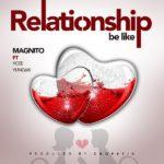 [Music] Magnito ft. Ycee, Yung6ix – Relationship Be Like