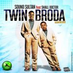[Music] Sound Sultan ft. Small Doctor – Twin Broda