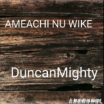 [Music] Duncan Mighty – Amaechi Nu Wike