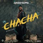 [Music] Harrysong – Chacha