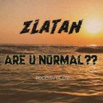 [Music] Zlatan – Are U Normal??