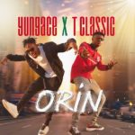 [Music] YungAce ft T Classic – Orin