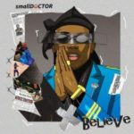 [Music] Small Doctor – Believe