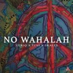 [Music] LeriQ Ft. Skales, Teni – No Wahalah