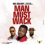 [Music] MC Galaxy ft. Harrysong, Duncan Mighty – Man Must Wack