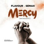 [Music + Video] Flavour ft. Semah – Mercy (Acoustic)