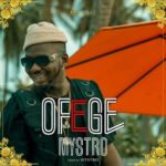 [Music] Mystro – Ofege