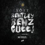 [Music] Soft – Bentley Benz & Gucci