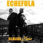 [Music] IllBliss  Ft Zoro – Echefula